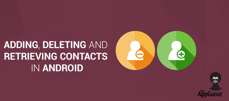 Android - Adding, Deleting and Retrieving Contacts