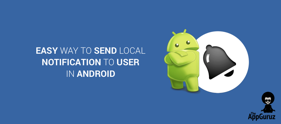 Easy Way To Send Local Notification To User In Android
