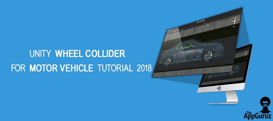 Unity Wheel Collider for Motor vehicle Tutorial 2018